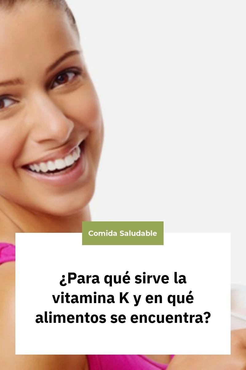 ¿Para qué sirve la vitamina K y en qué alimentos se encuentra?
