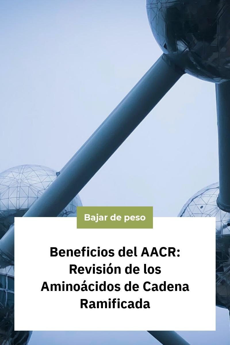 Beneficios del AACR: Revisión de los Aminoácidos de Cadena Ramificada