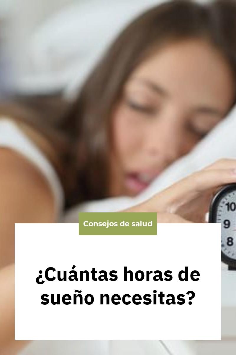 ¿Cuántas horas de sueño necesitas?