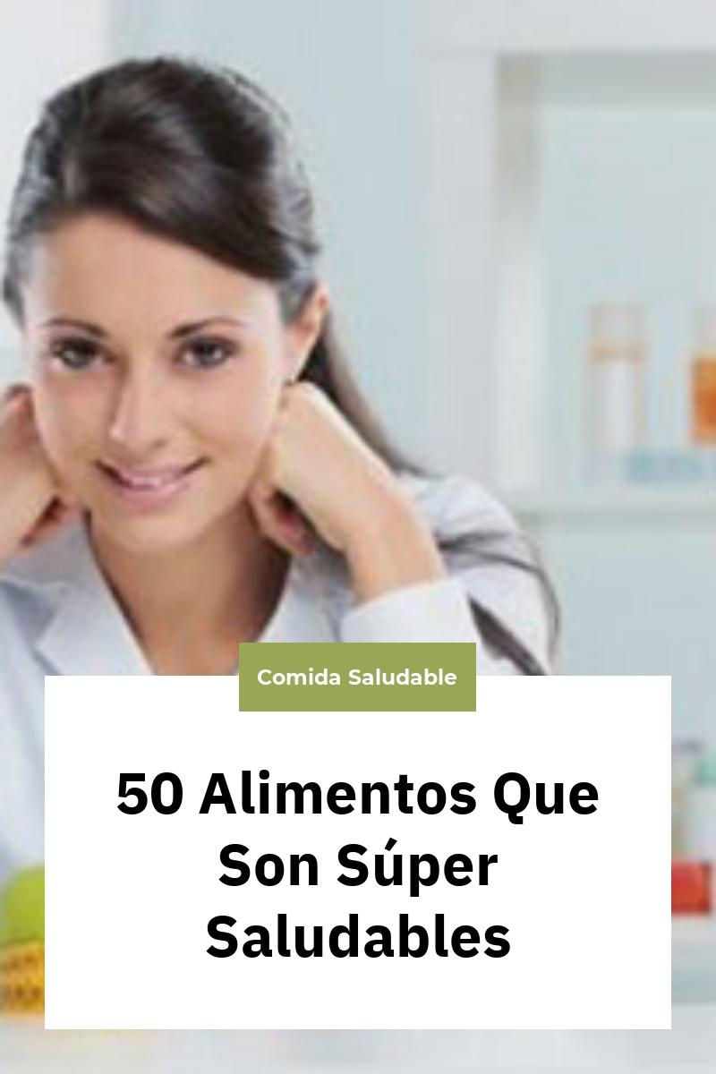 50 Alimentos Que Son Súper Saludables