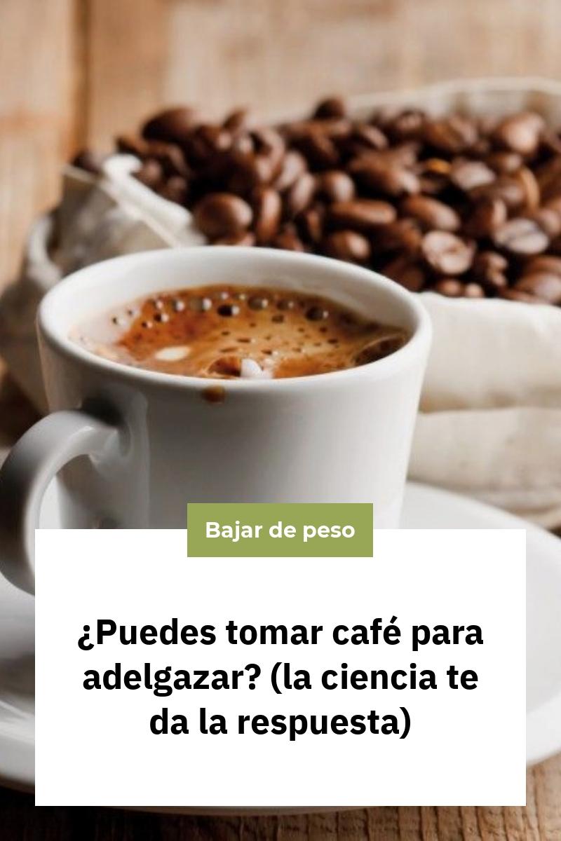 ¿Puedes tomar café para adelgazar? (la ciencia te da la respuesta)