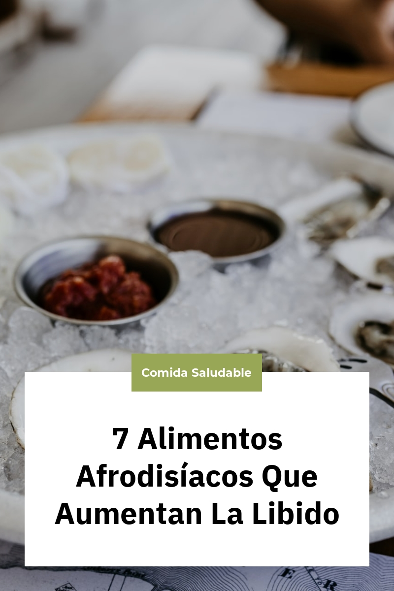 7 Alimentos Afrodisíacos Que Aumentan La Libido