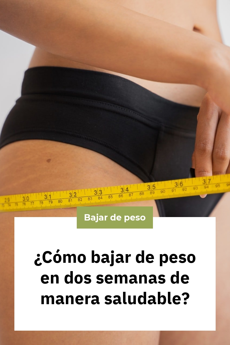 ¿Cómo bajar de peso en dos semanas de manera saludable?