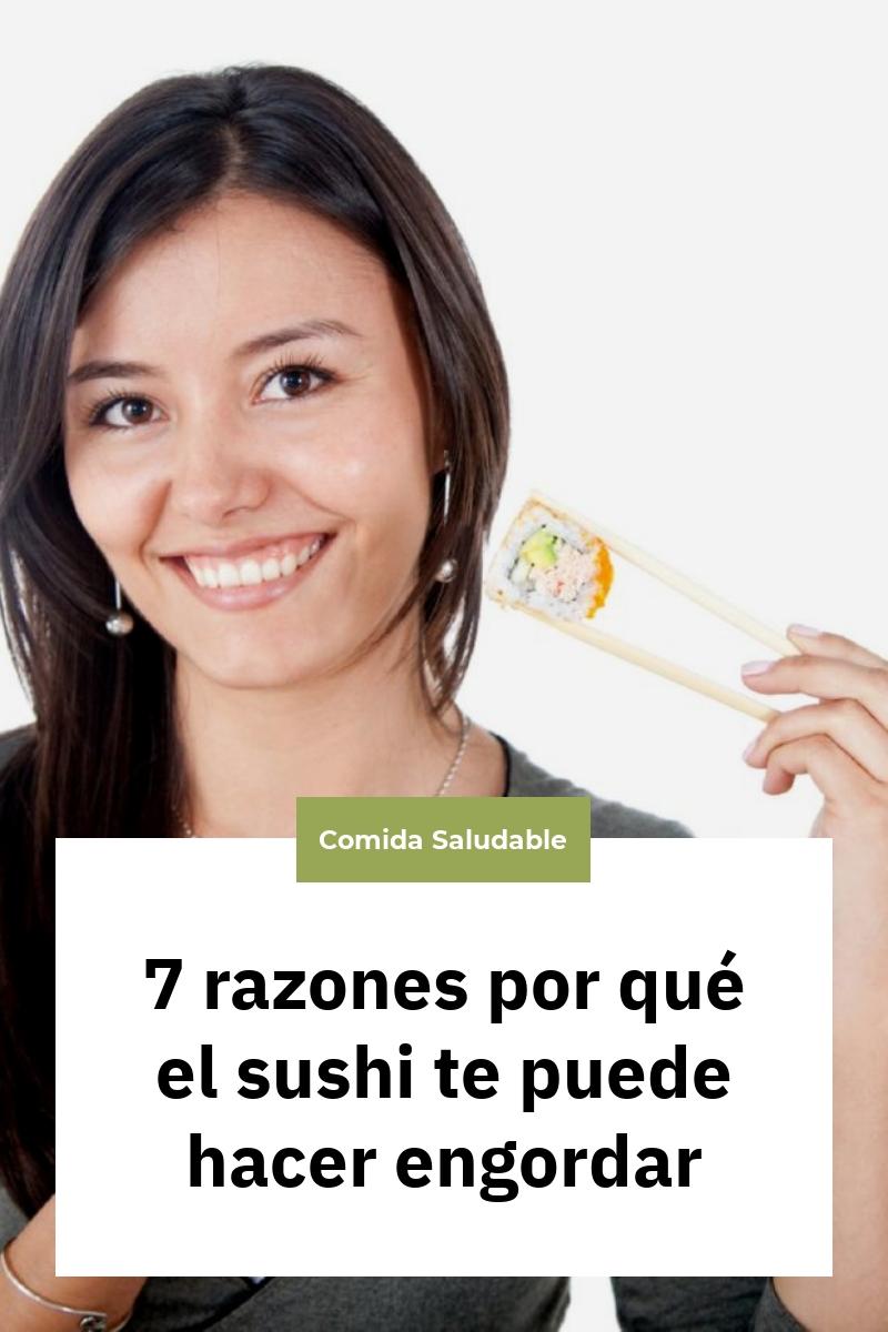 7 razones por qué el sushi te puede hacer engordar