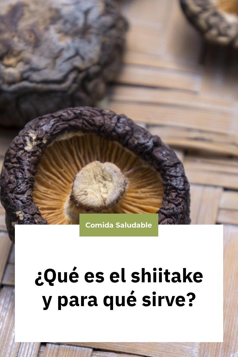 ¿Qué es el shiitake y para qué sirve?