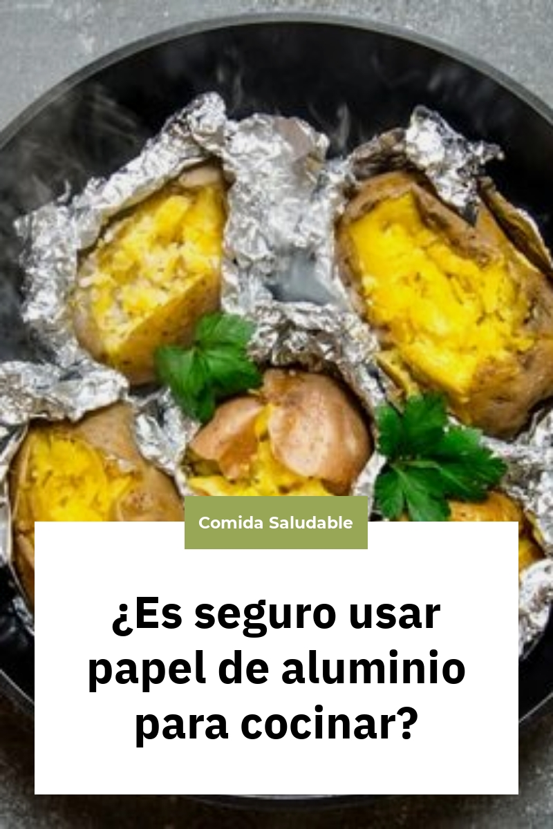 ¿Es seguro usar papel de aluminio para cocinar?