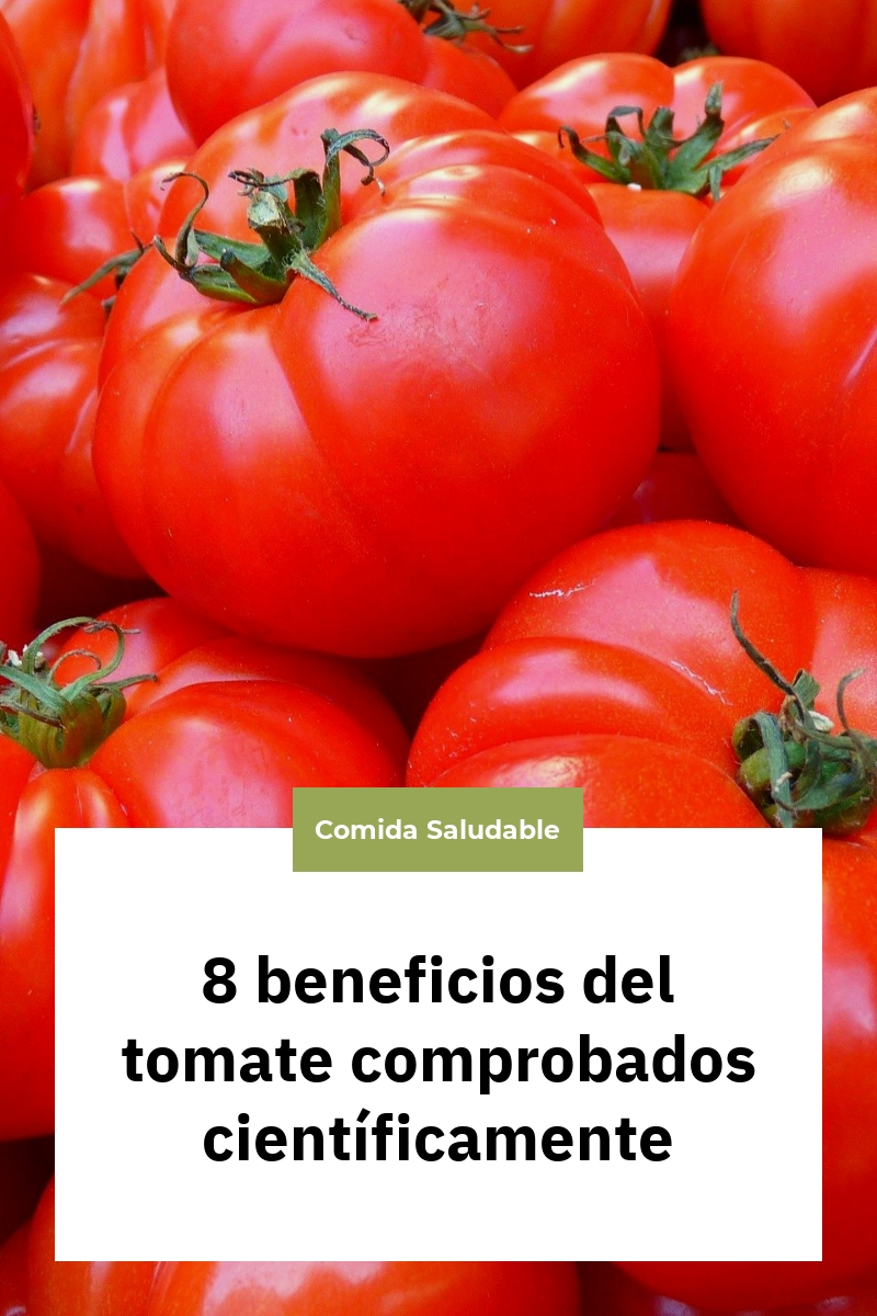 8 beneficios del tomate comprobados científicamente