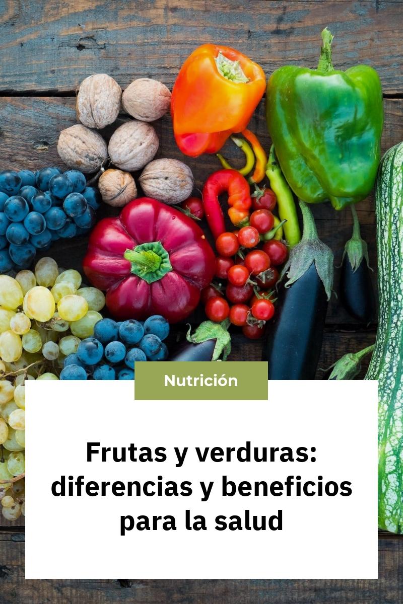 Frutas y verduras: diferencias y beneficios para la salud