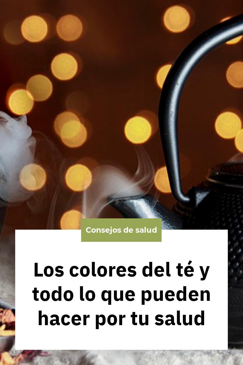 Los colores del té y todo lo que pueden hacer por tu salud