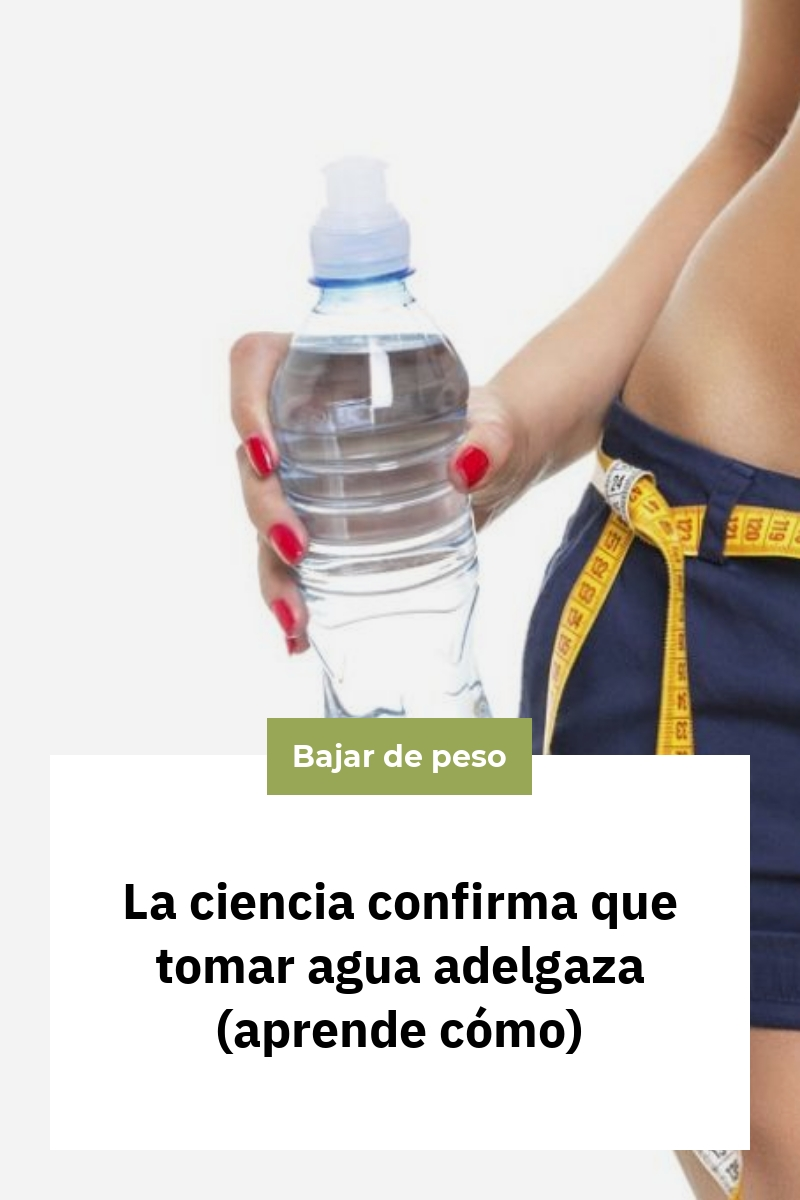 La ciencia confirma que tomar agua adelgaza (aprende cómo)