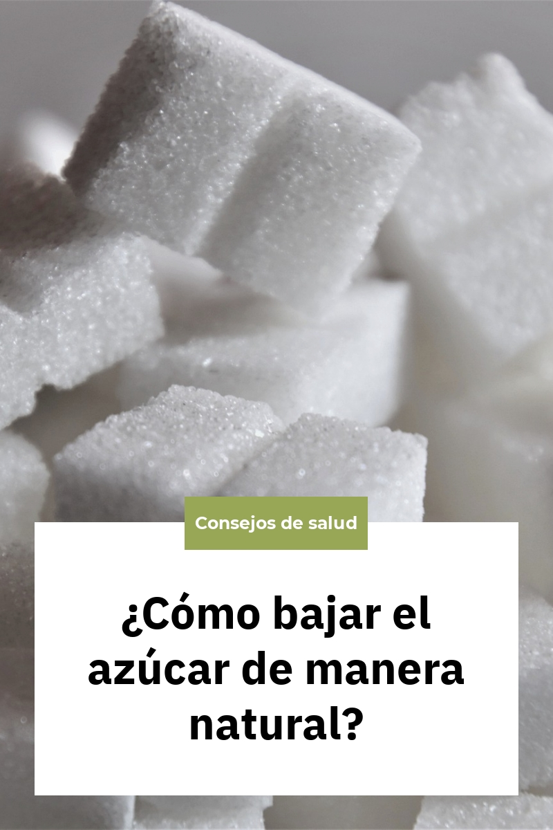¿Cómo bajar el azúcar de manera natural?
