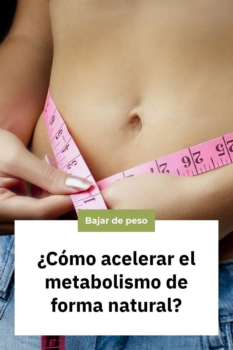 ¿Cómo acelerar el metabolismo de forma natural?