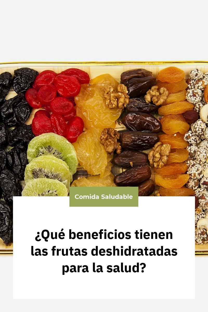 ¿Qué beneficios tienen las frutas deshidratadas para la salud?