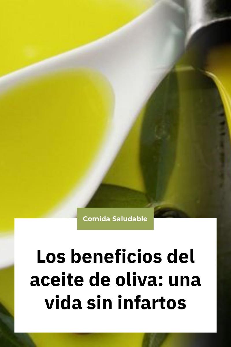 Los beneficios del aceite de oliva: una vida sin infartos