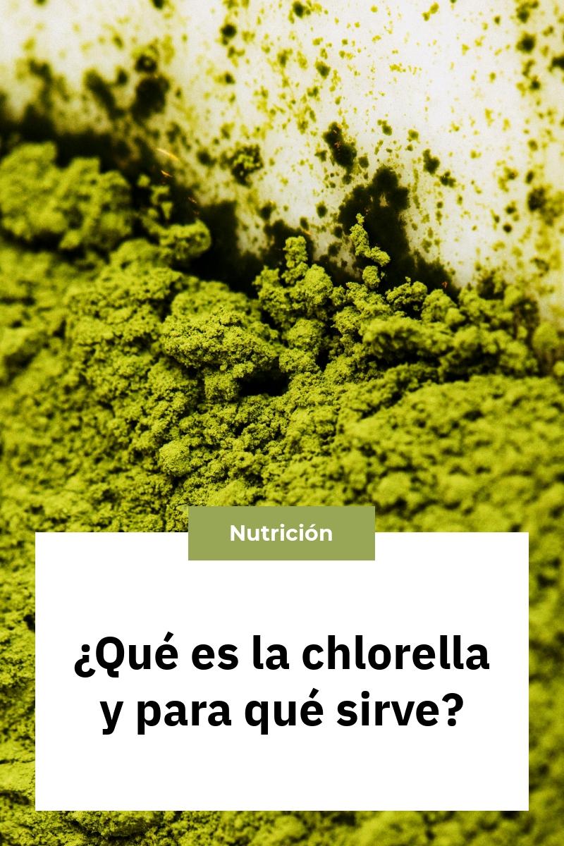 ¿Qué es la chlorella y para qué sirve?