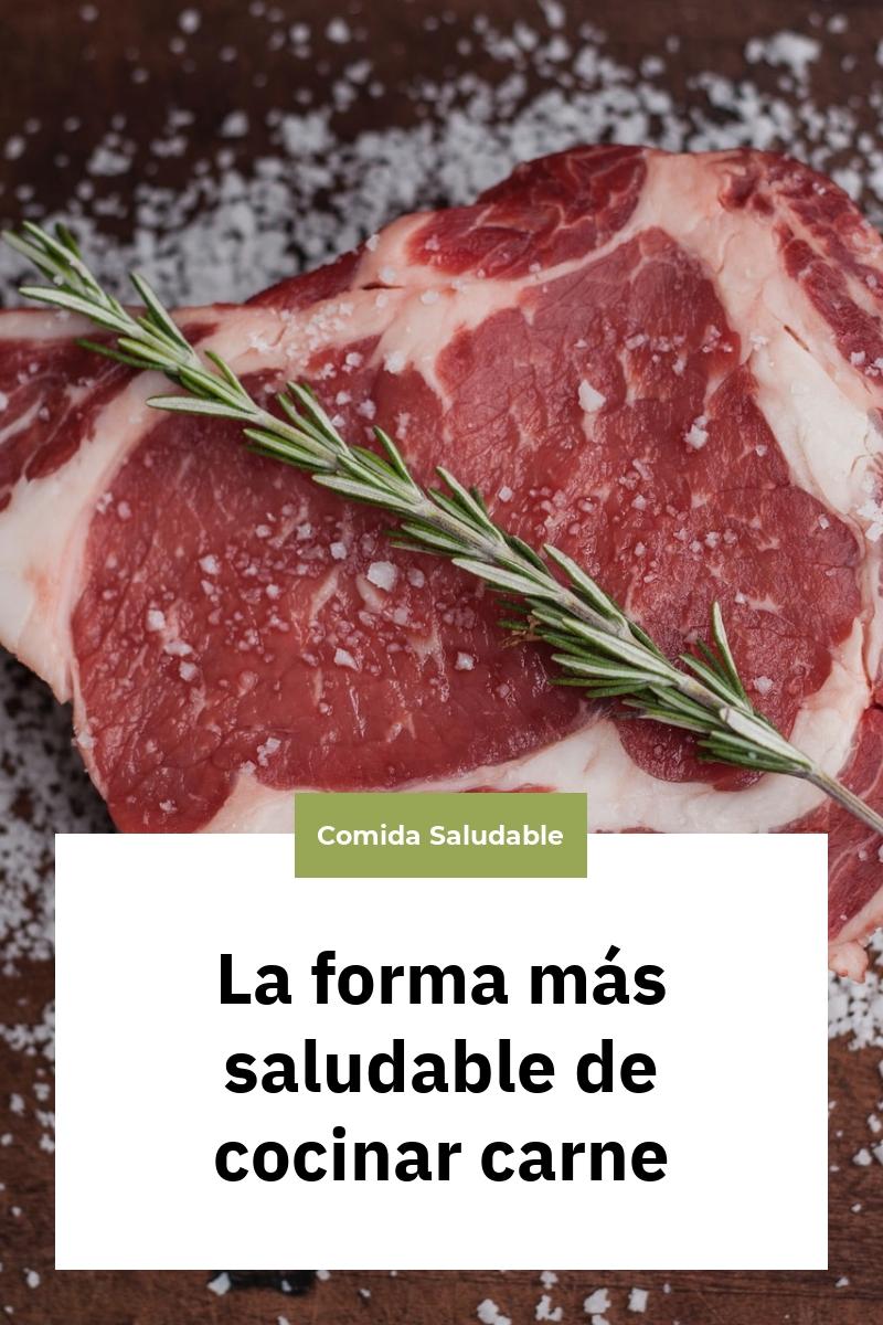 La forma más saludable de cocinar carne