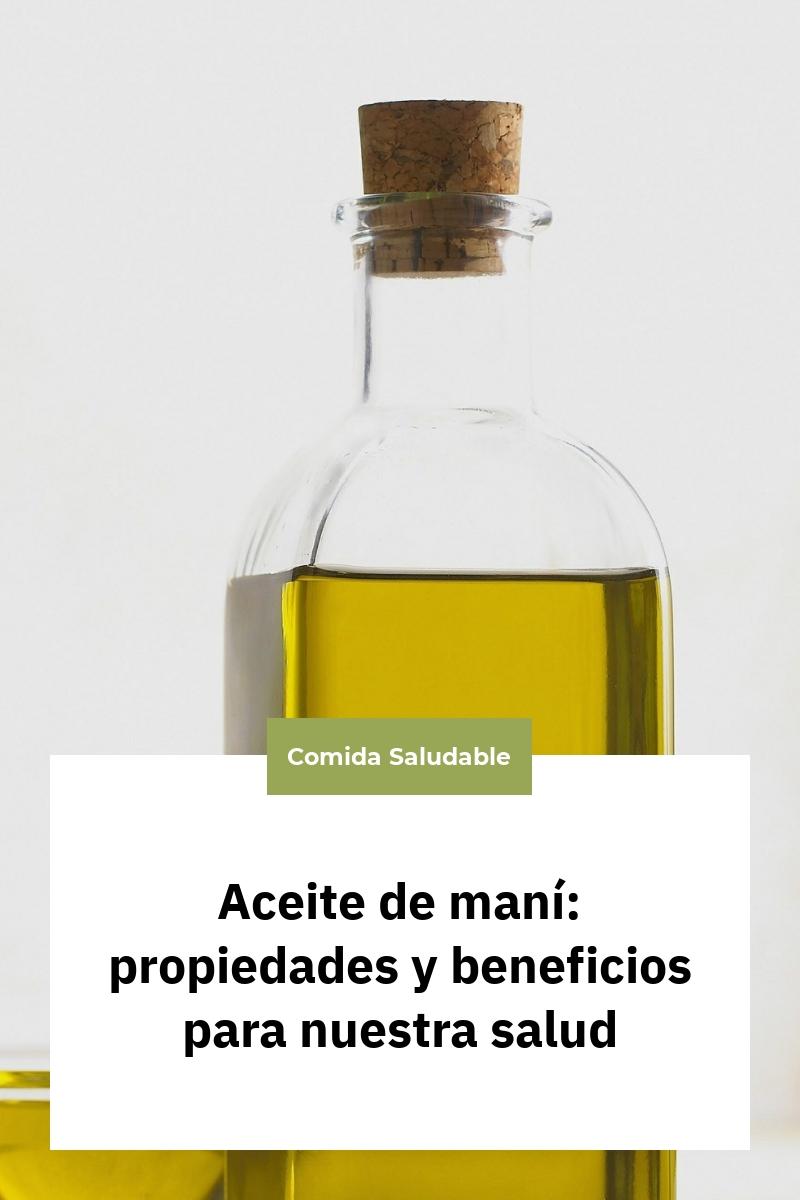 Aceite de maní: propiedades y beneficios para nuestra salud