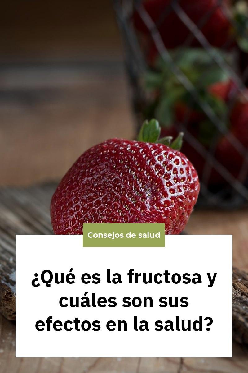 ¿Qué es la fructosa y cuáles son sus efectos en la salud?