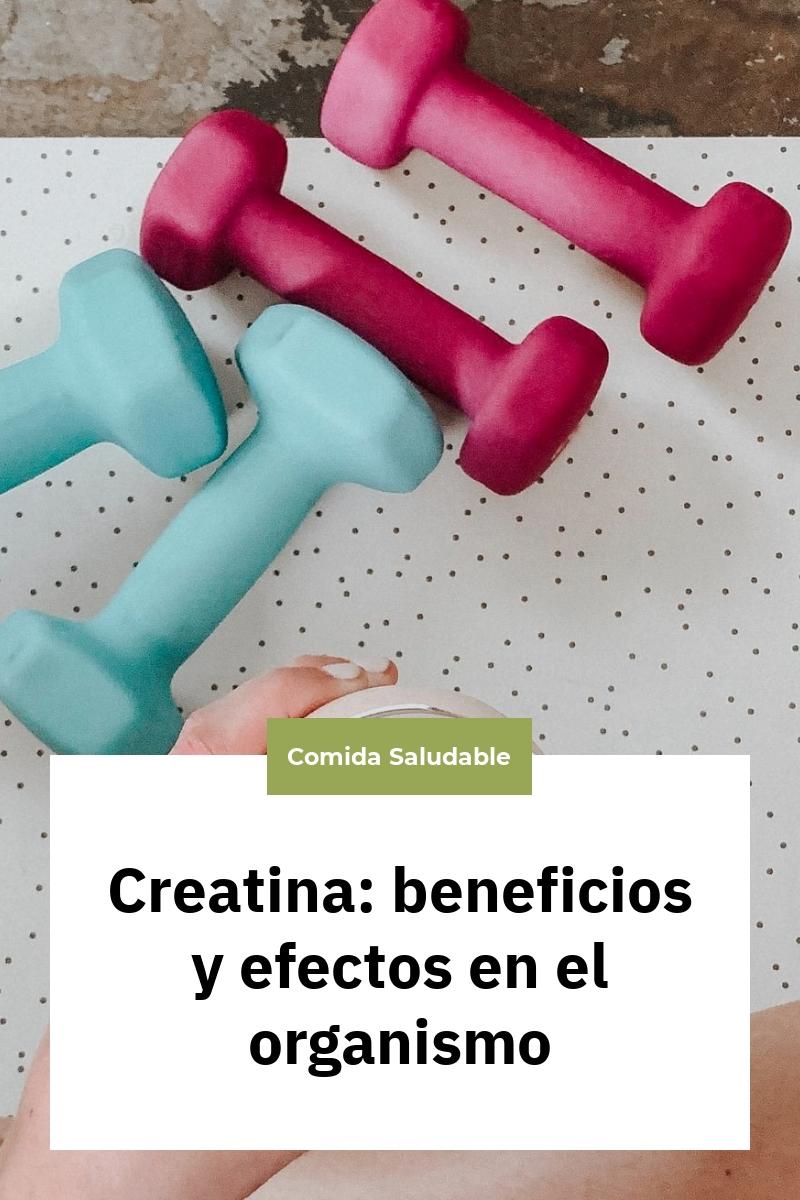 Creatina: beneficios y efectos en el organismo