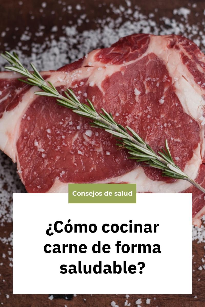 ¿Cómo cocinar carne de forma saludable?