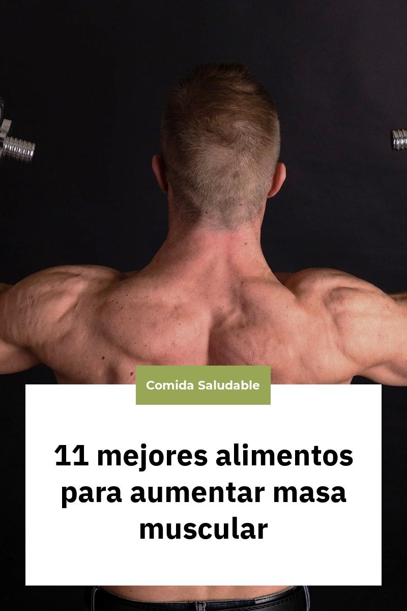11 mejores alimentos para aumentar masa muscular