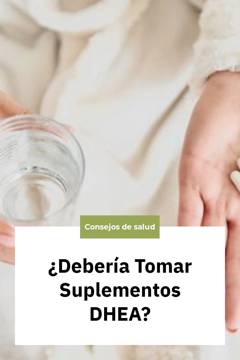 ¿Debería Tomar Suplementos DHEA?
