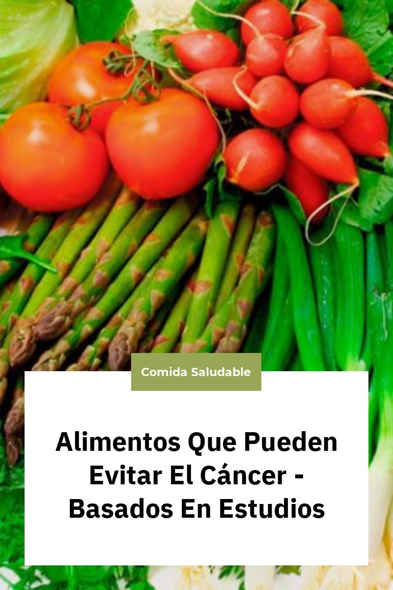 Alimentos Que Pueden Evitar El Cáncer – Basados En Estudios