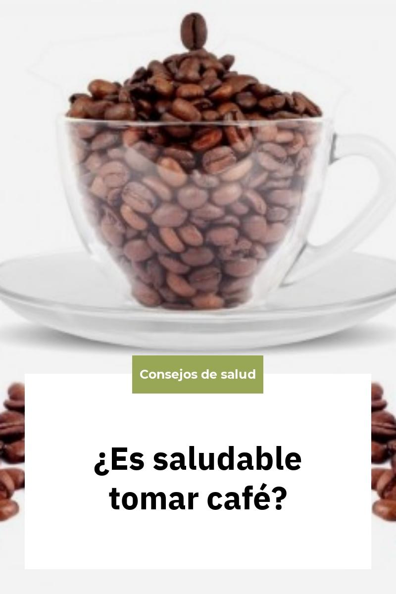 ¿Es saludable tomar café?