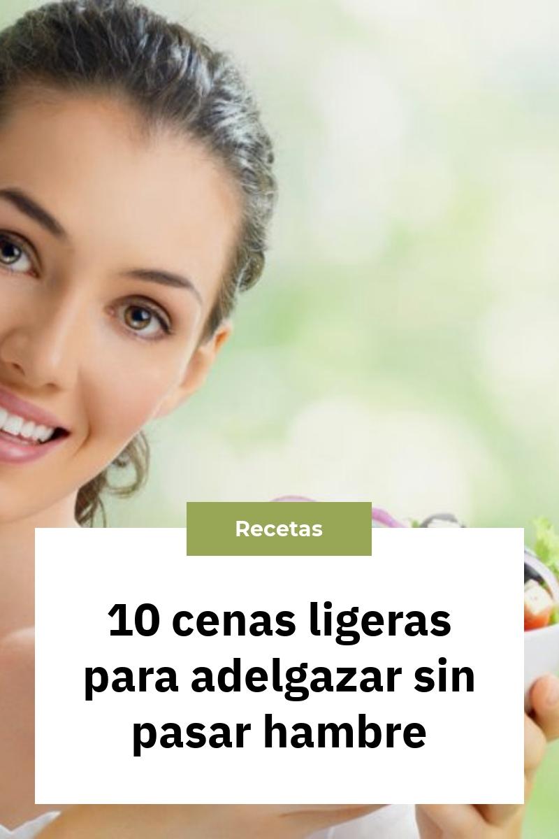 10 cenas ligeras para adelgazar sin pasar hambre