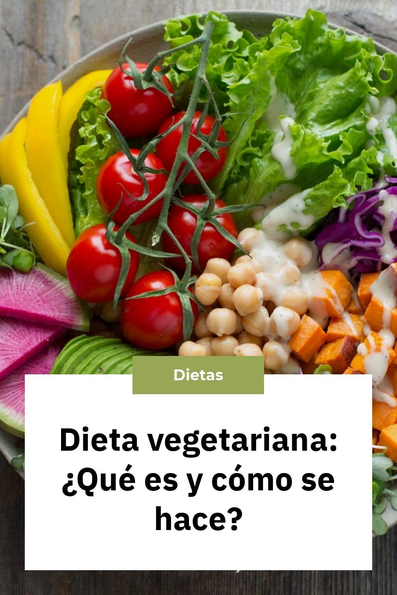 Dieta vegetariana: ¿Qué es y cómo se hace?