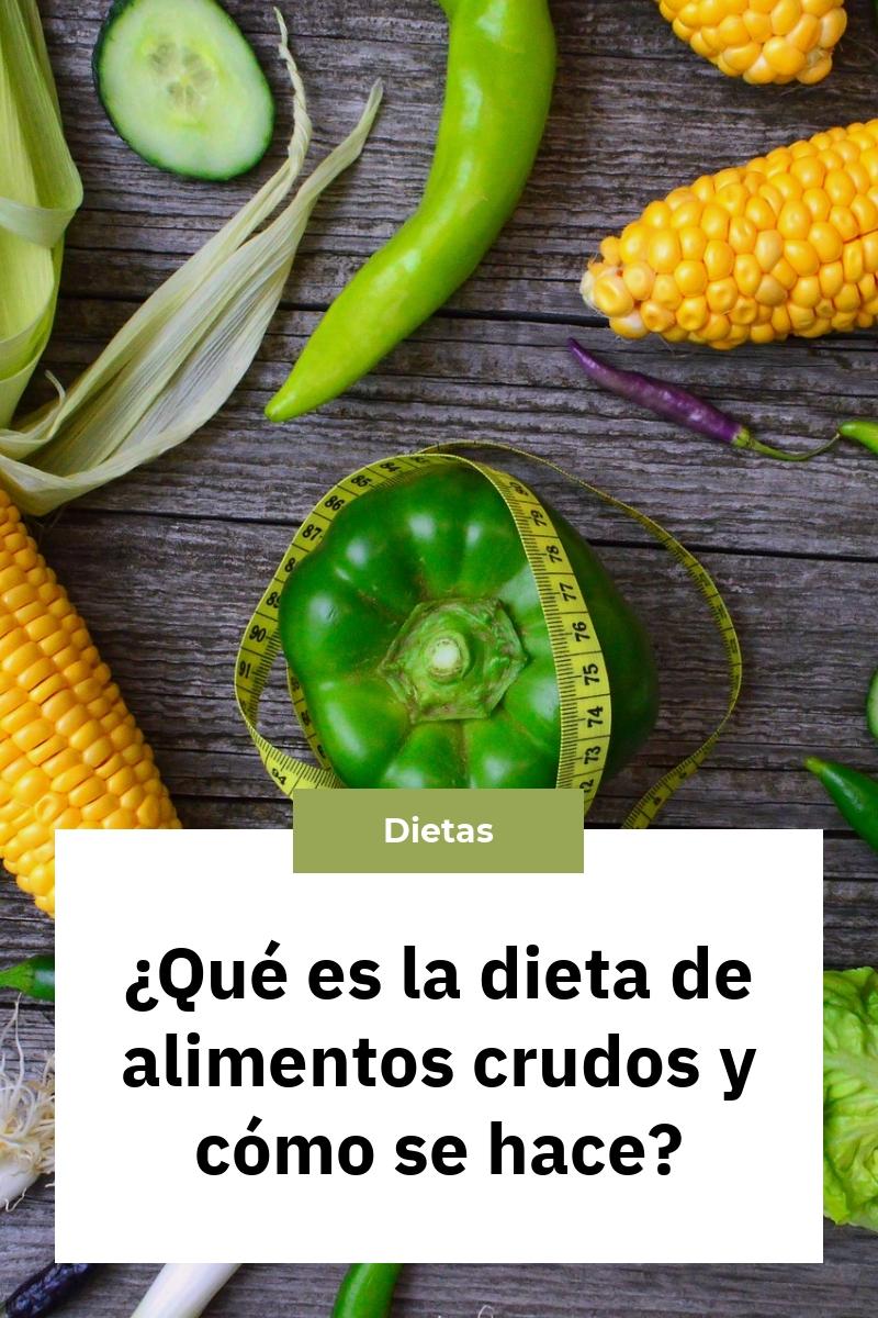 ¿Qué es la dieta de alimentos crudos y cómo se hace?
