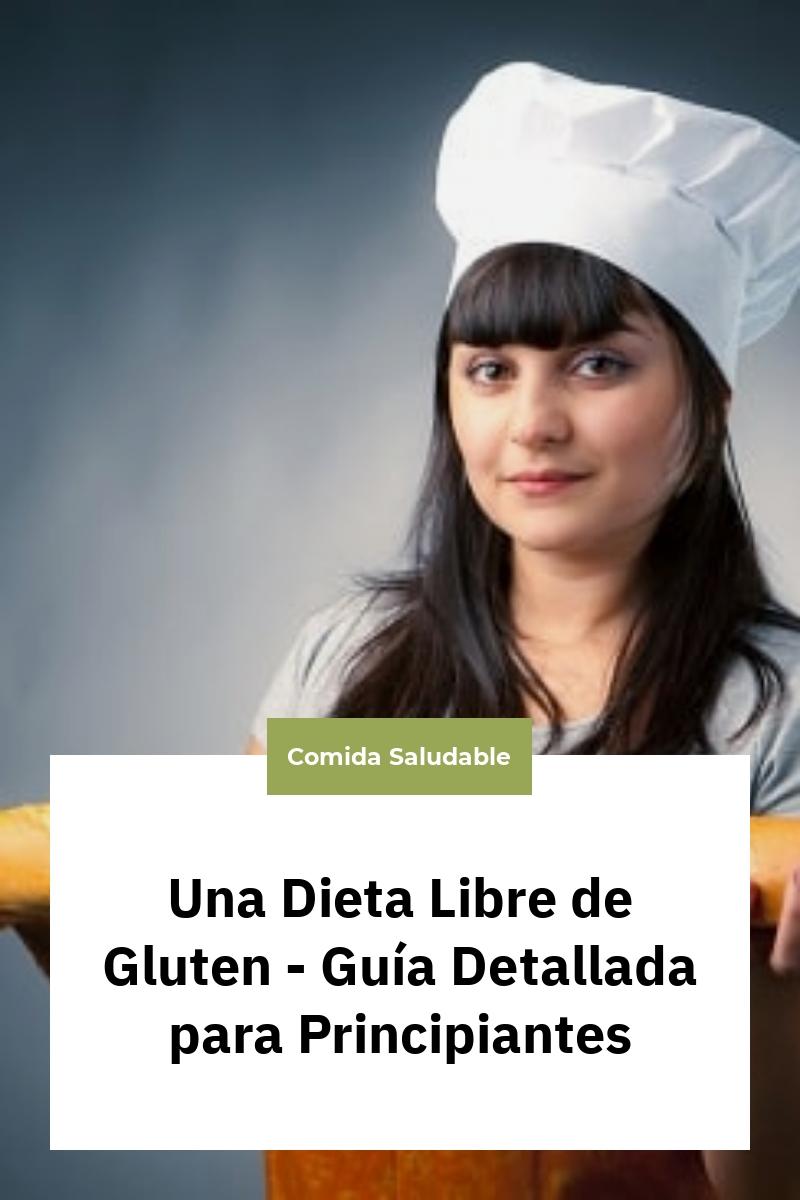 Una Dieta Libre de Gluten – Guía Detallada para Principiantes
