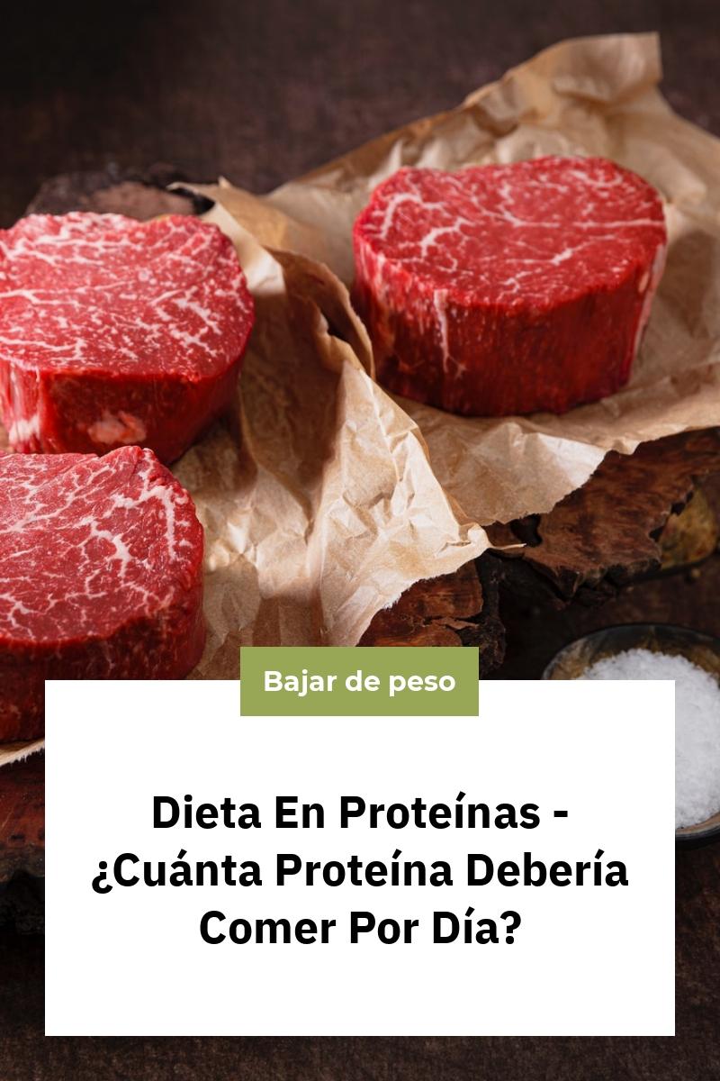 Dieta En Proteínas – ¿Cuánta Proteína Debería Comer Por Día?