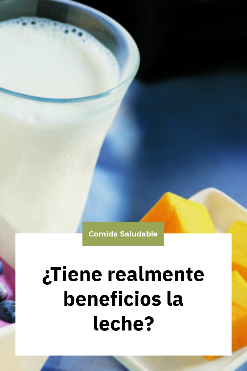 ¿Tiene realmente beneficios la leche?
