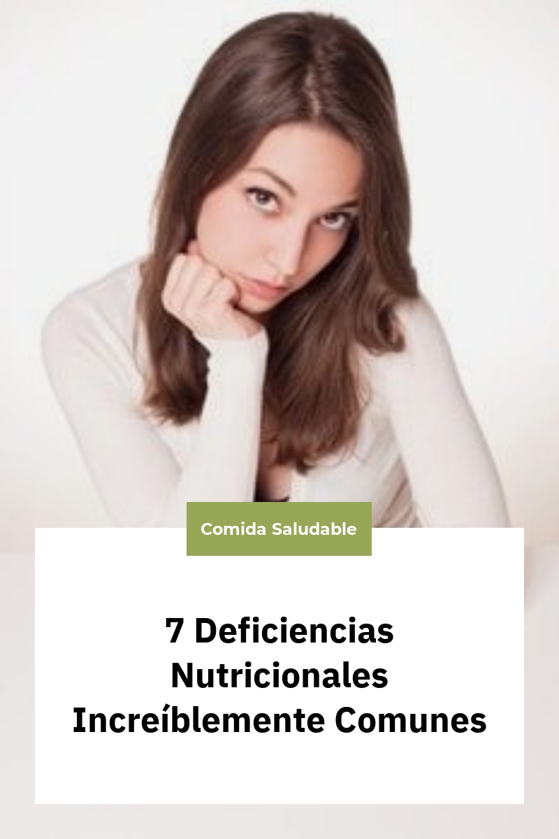 7 Deficiencias Nutricionales Increíblemente Comunes