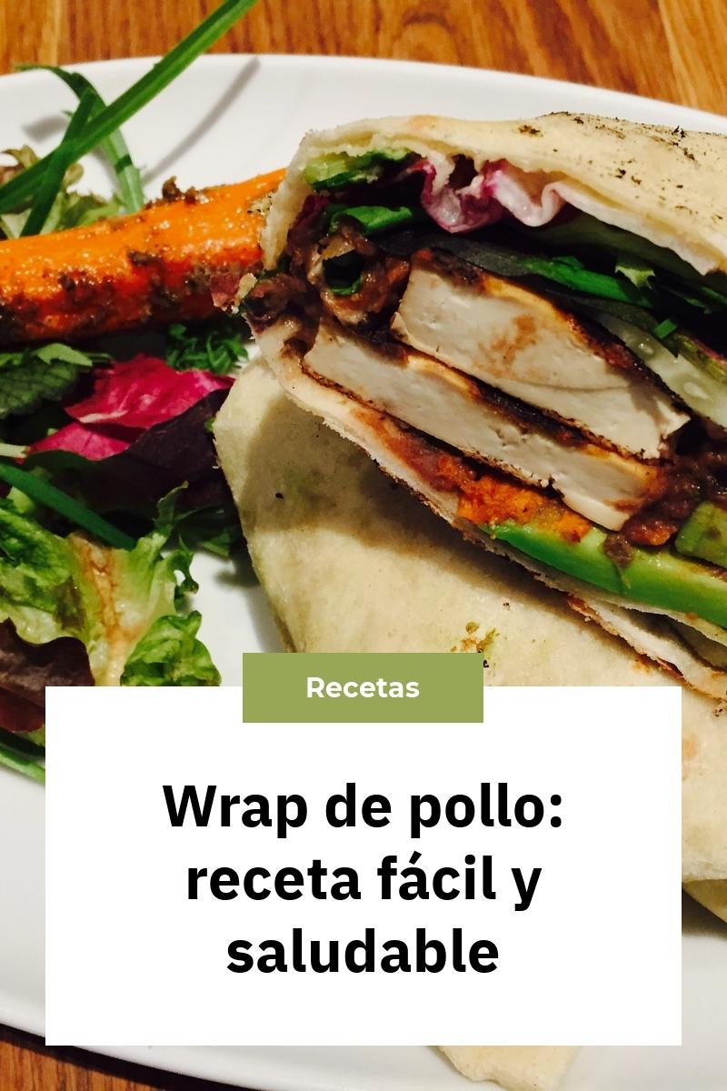 Wrap de pollo: receta fácil y saludable