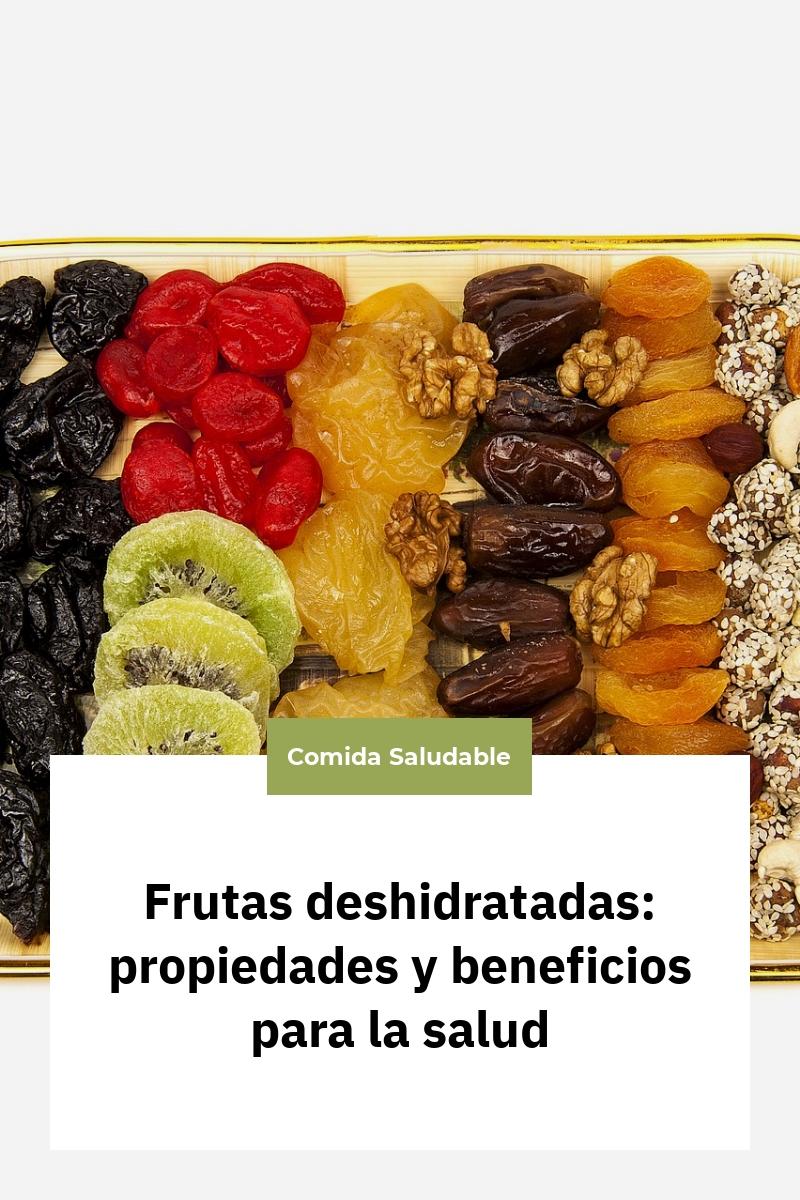 Frutas deshidratadas: propiedades y beneficios para la salud