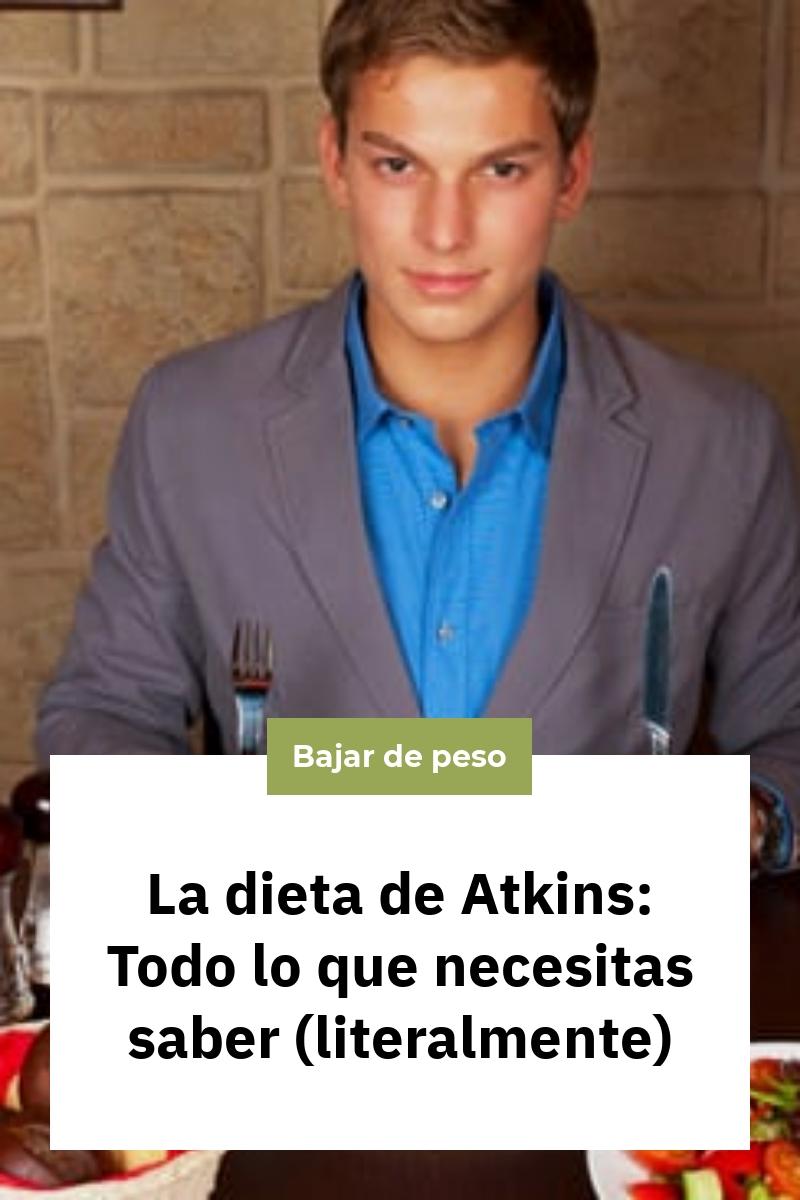 La dieta de Atkins: Todo lo que necesitas saber (literalmente)