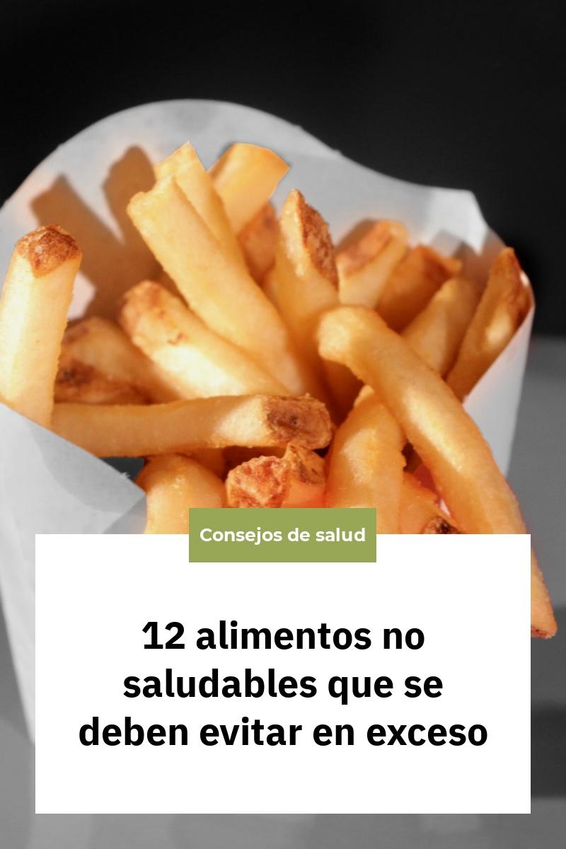 12 alimentos no saludables que se deben evitar en exceso