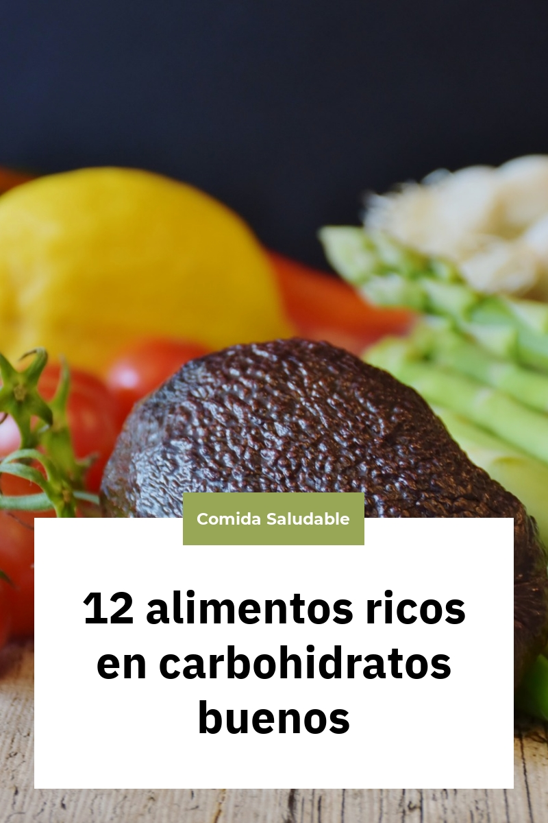 12 alimentos ricos en carbohidratos buenos