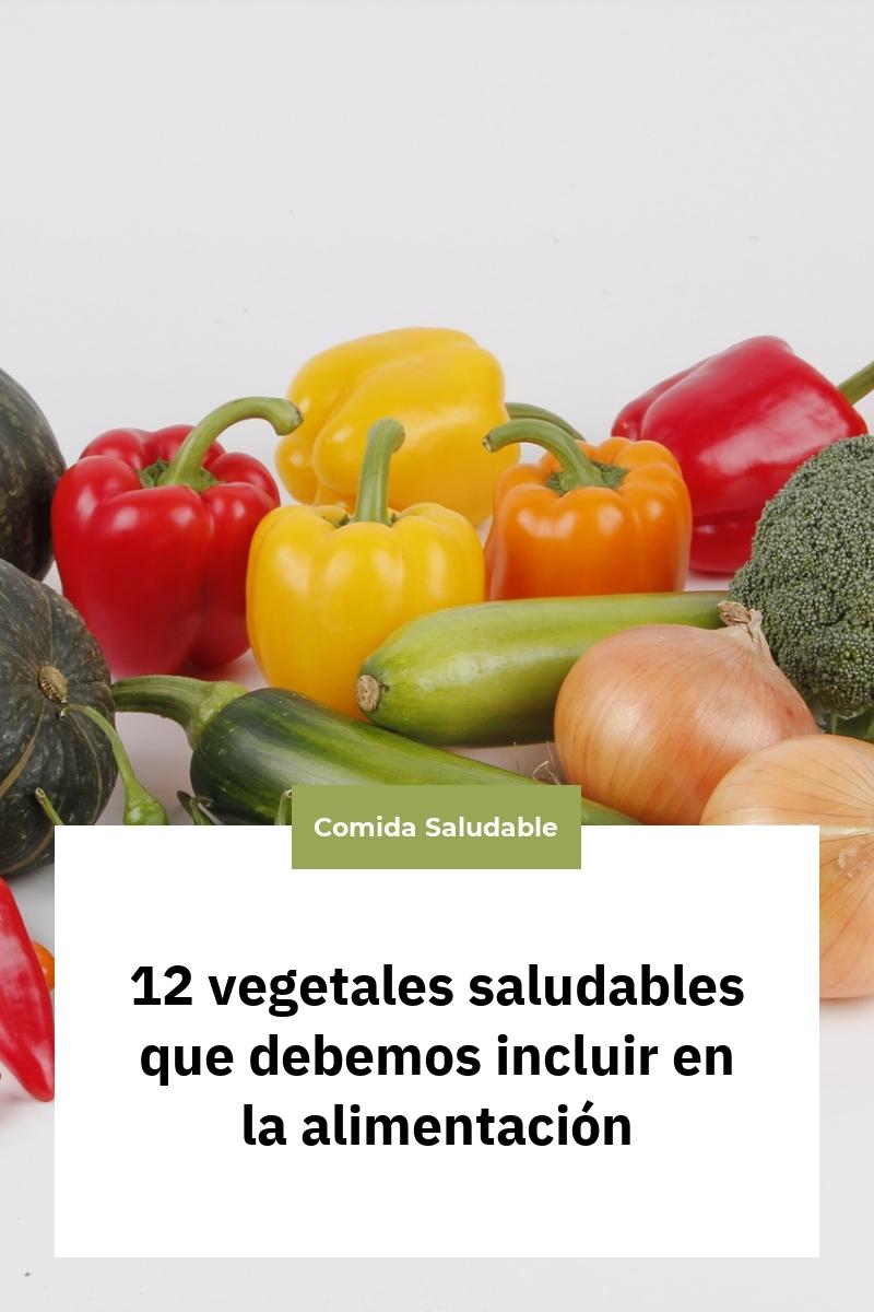 12 vegetales saludables que debemos incluir en la alimentación