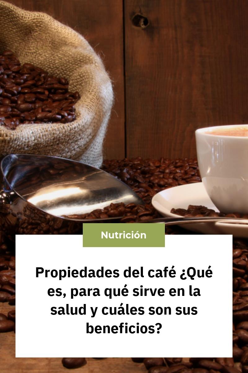 Propiedades del café ¿Qué es, para qué sirve en la salud y cuáles son sus beneficios?