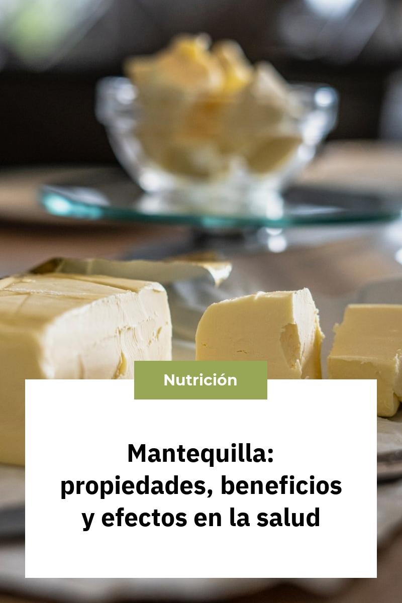 Mantequilla: propiedades, beneficios y efectos en la salud