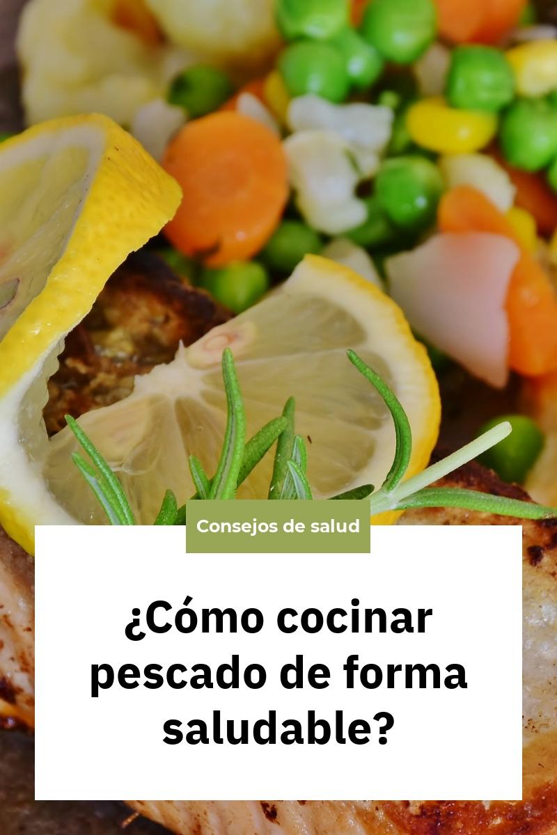 ¿Cómo cocinar pescado de forma saludable?